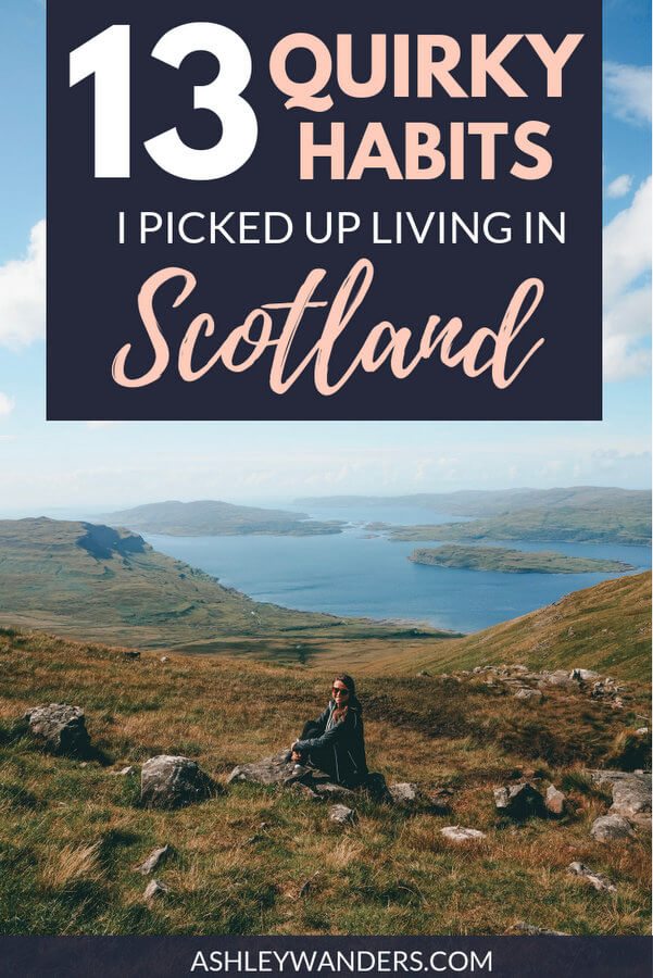 13 Quirky Habits I Picked Up Living in Scotland