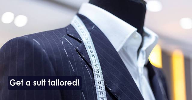 Get a suit tailored!