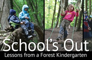 "What Is a Forest Kindergarten? See the Film, ""School's Out: Lessons from a Forest kindergarten."""