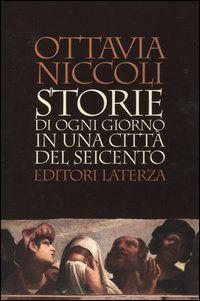 Storie di ogni giorno in una città del Seicento è un libro di Ottavia Niccoli pubblicato da Laterza