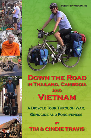 Down the Road in Thailand, Cambodia and Vietnam A Bicycle Tour Through War, Genocide and Forgiveness [