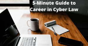 5-minute Guide to a Career in Cyber Law