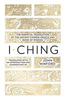 I Ching: The Essential Translation of the Ancient Chinese Oracle and Book of Wisdom, translated by John Minford