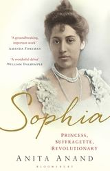 Sophia: Princess, Suffragette, Revolutionary by Anita Anand