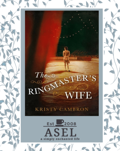 The Ringmaster's Wife by Kristy Cambron|Book Review