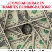 Cómo ahorrar en trámites de inmigración