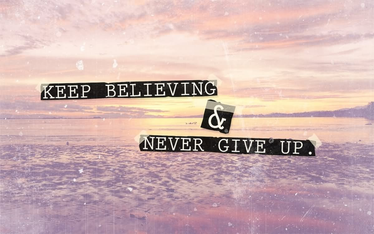 Keep Believing Amp Never Give Up