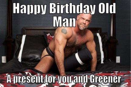 Happy Birthday Old Man A Present For You And Greener Funny Old Man Meme Picture