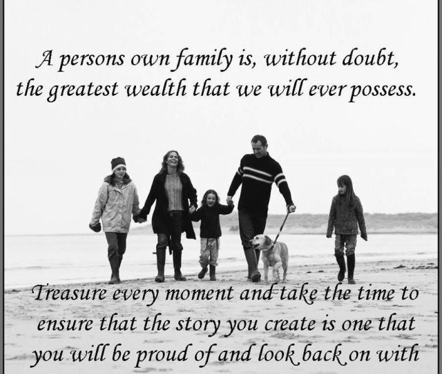 A Persons Own Family Is Without Doubt The Greatest Wealth That They Will Ever