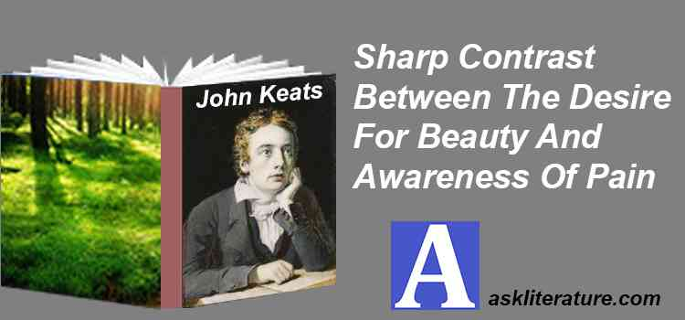 Sharp Contrast Between The Desire For Beauty And Awareness Of Pain Makes Keats' Odes Dramatic