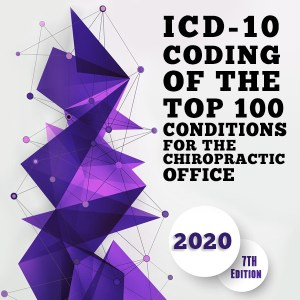 ICD-10 Coding of the Top 100 Conditions for the Chiropractic Office 2020 Edition