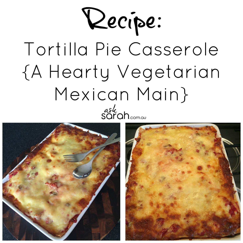 Recipe: Tortilla Pie Casserole {A Hearty Vegetarian Mexican Main}