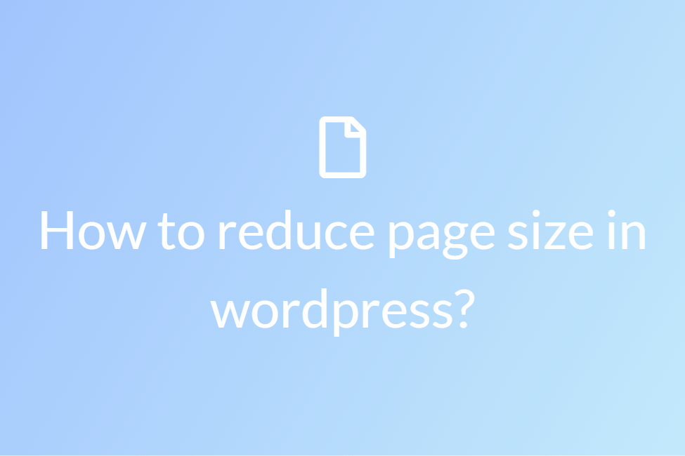 How to reduce page size in wordpress?