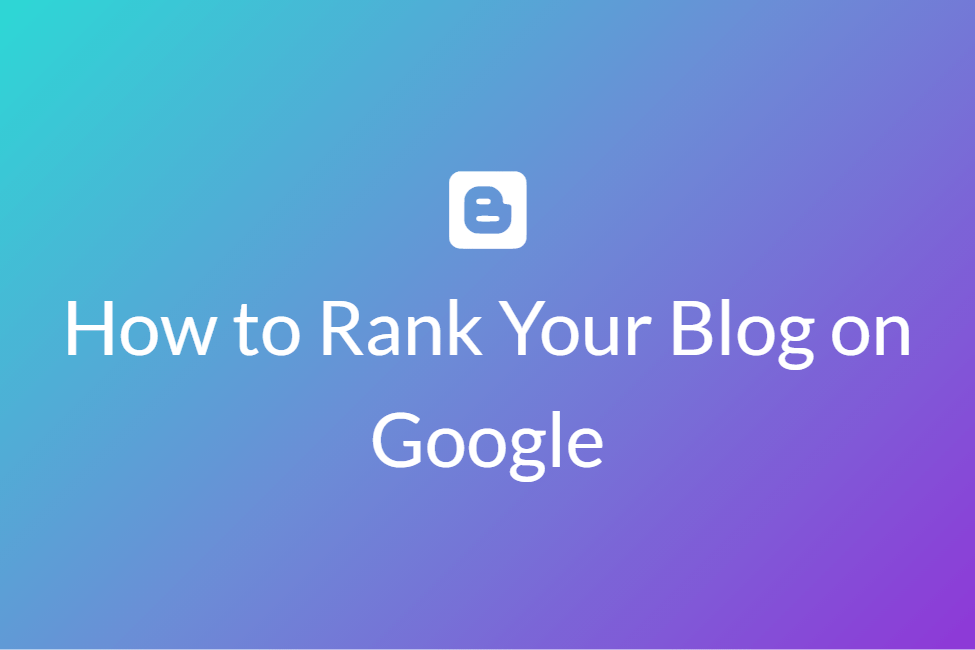 How to Rank Your Blog on Google