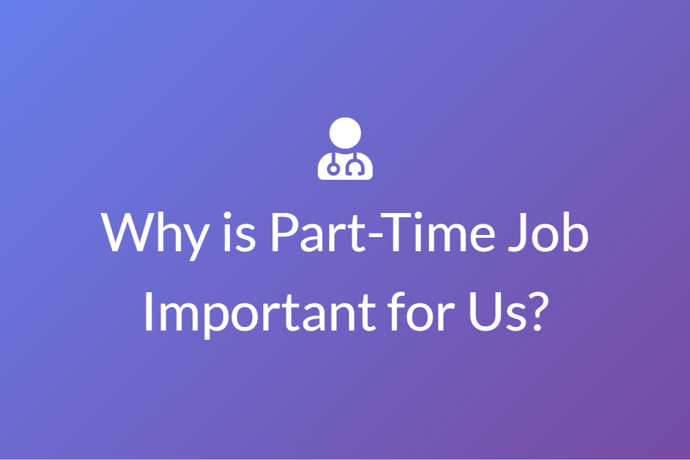 Why is Part-Time Job Important for Us?