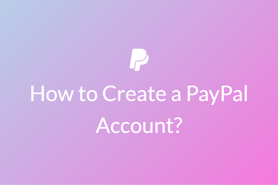 How to Create a PayPal Account?