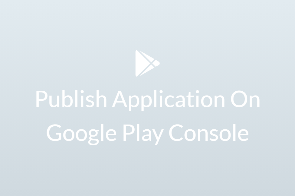 Publish Application On Google Play Console