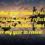 Review Of My Escapades Of 2017 As It Draws To An End