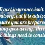 When It Comes to Travel Insurance Make Sure You Do It Right