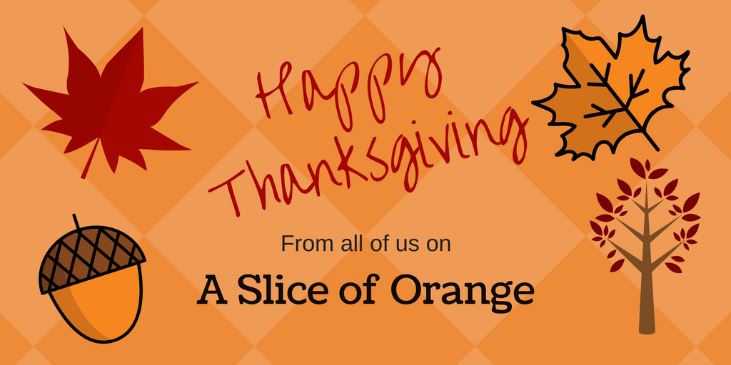 Happy Thanksgiving 2017 | A Slice of Orange