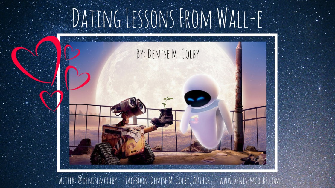 Dating Lessons From Wall-e | Denise M. Colby | A Slice of Orange