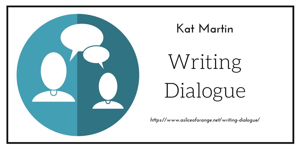 Writing Dialogue | Kat Martin | A Slice of Orange