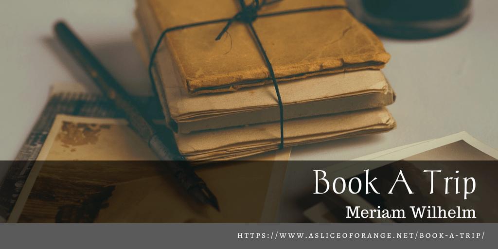 Book A Trip | Meriam Wilhelm | A Slice of Orange
