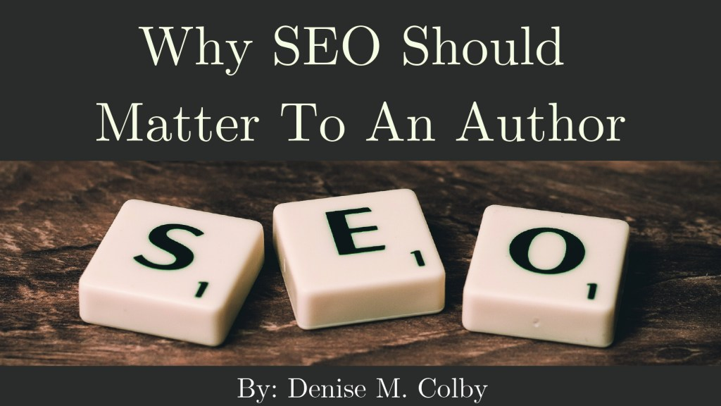 Blog post title Why SEO Should Matter To An Author by Denise M. Colby. Brown background with three scrabble tiles spelling out SEO