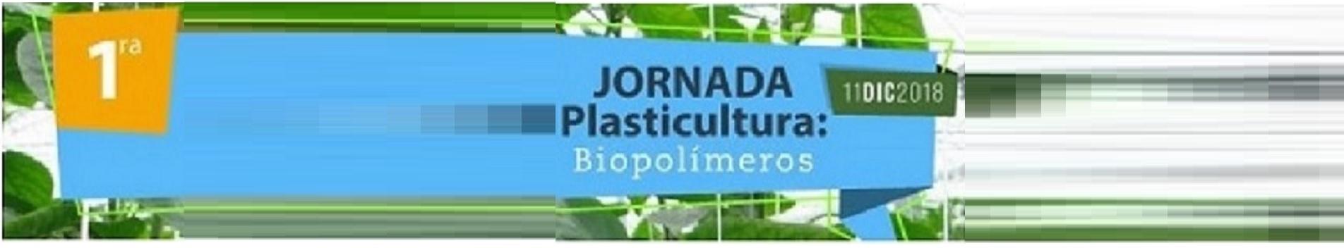 1ª edición Jornada Plasticultura: biopolímeros