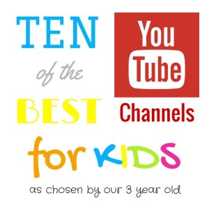 Ten of the Best YouTube Channels as chosen by our three year old