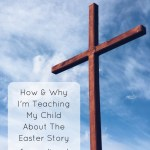 """Picture of a Cross against a blue sky with the words """"How and Why I'm Teaching My Child About The Easter Story From a Liberal Point of View"""""""