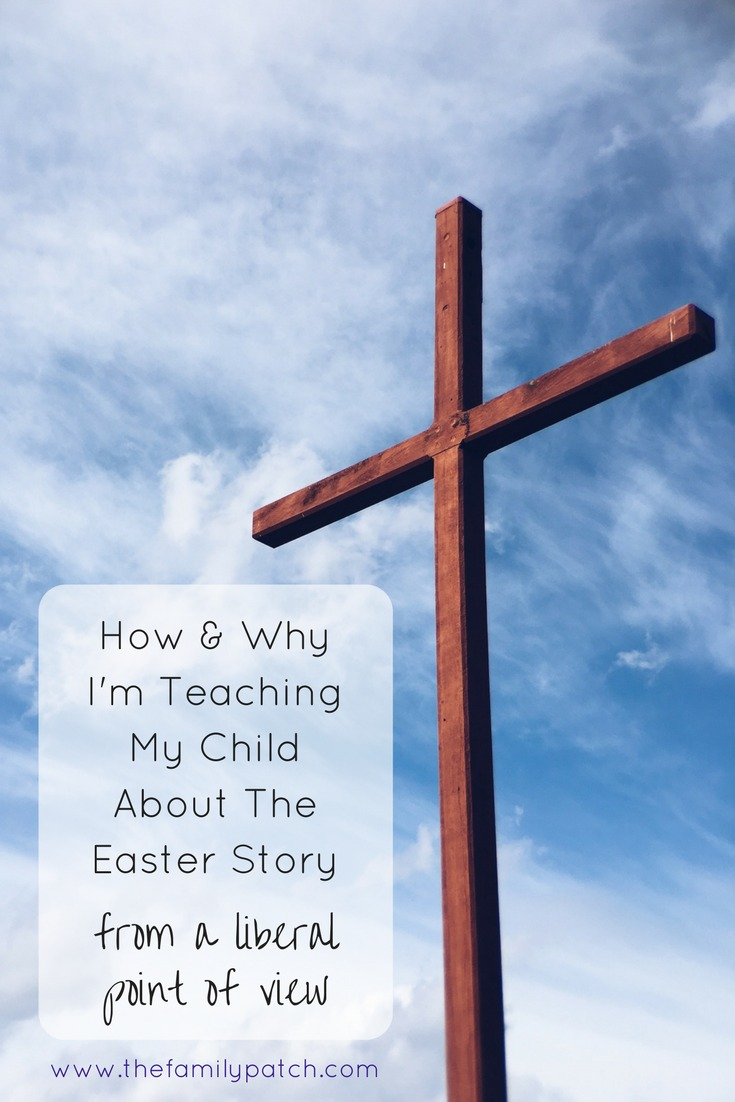 "Picture of a Cross against a blue sky with the words ""How and Why I'm Teaching My Child About The Easter Story From a Liberal Point of View"""