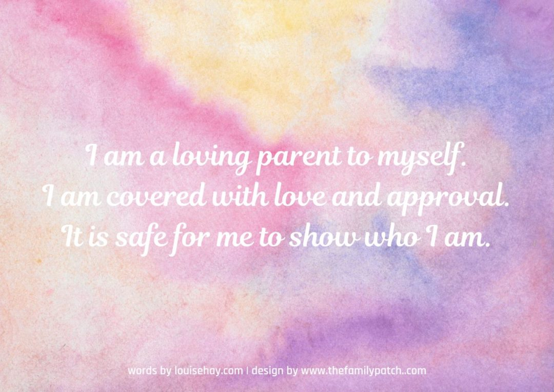 "pastel multicoloured background with the affirmation in white text, ""I am a loving parent to myself. I am covered with love and approve of myself. It is safe for me to show who I am."""
