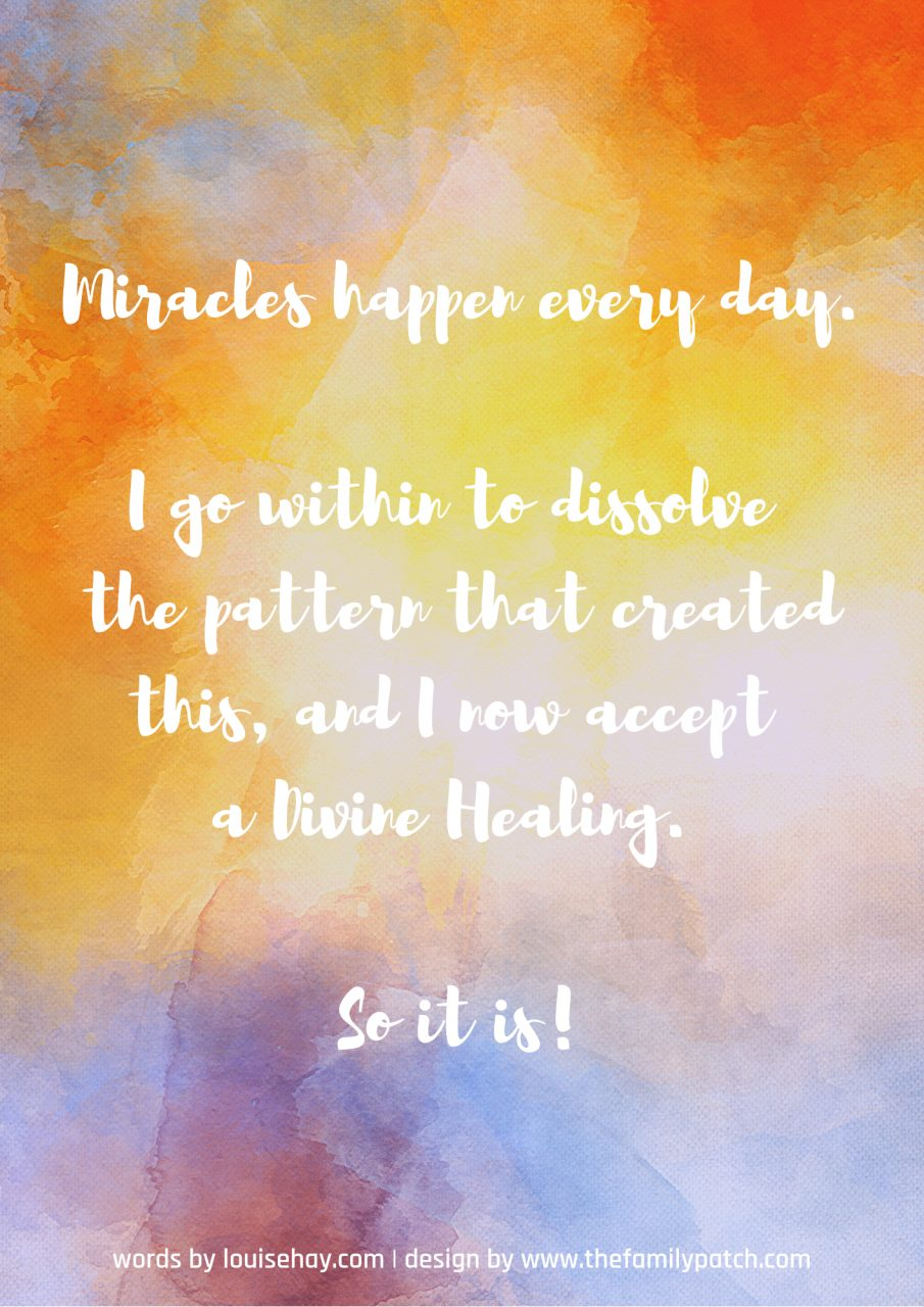 "multicoloured background with affirmation in white text, ""Miracles happen every day. I go within to dissolve the patterns that created this, and I now accept a divine healing. So it is!"""