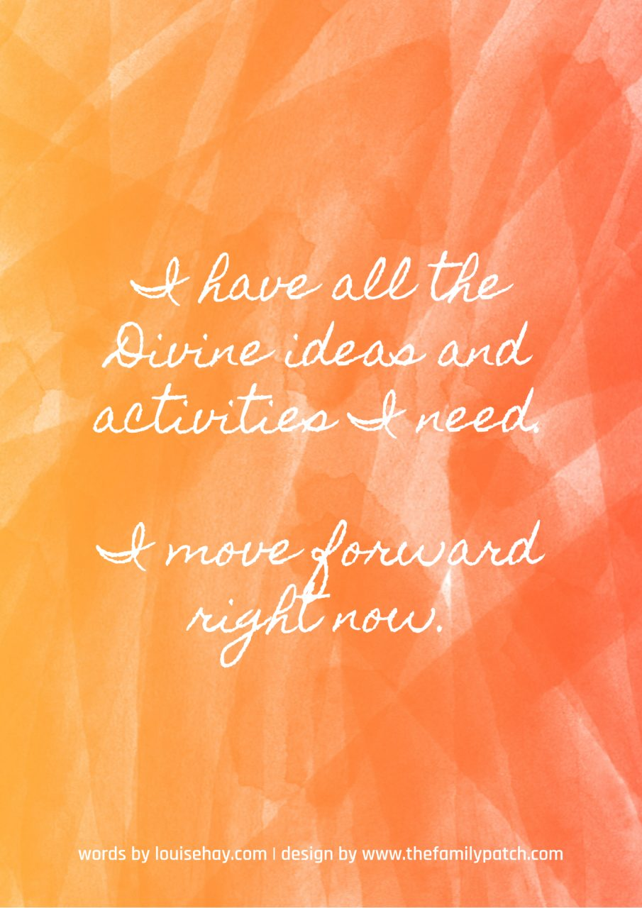 "Orange patterned background with affirmation in white text, ""I have all the Divine Ideas and activities I need. I move forward right now."""