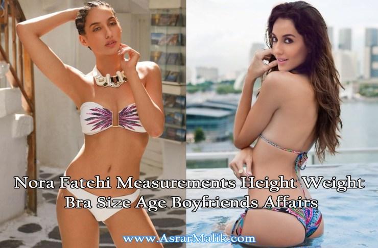 Nora Fatehi Measurements Height Weight Bra Size Age Boyfriends Affairs