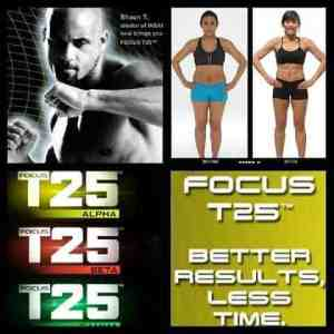 Focus T25 Better Results in Less Time!