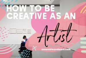 How to be more creative as an artist – In 6 actionable steps
