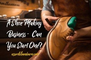 Custom Shoe Making Business | How To Start Small And Easy And Grow