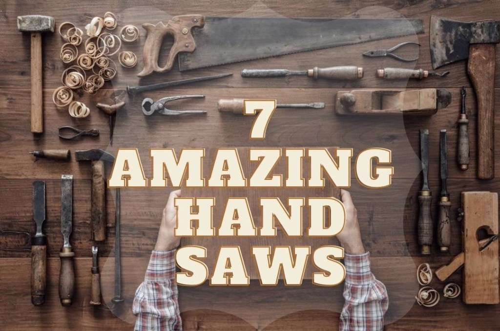 7 Kinds Of Hand Saws And Which One To Use When