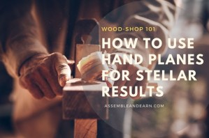 How To Use Hand Planes To Smoothen Wood By Hand