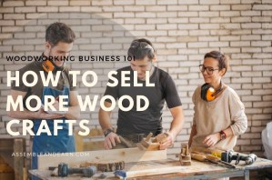 How To Sell More Of Your Wood Crafts