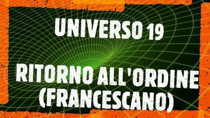 Universo Assisi 19, ritorno all'Ordine (Francescano)