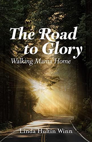 """""""The Road to Glory: Walking Mama Home"""" by Linda Winn"""