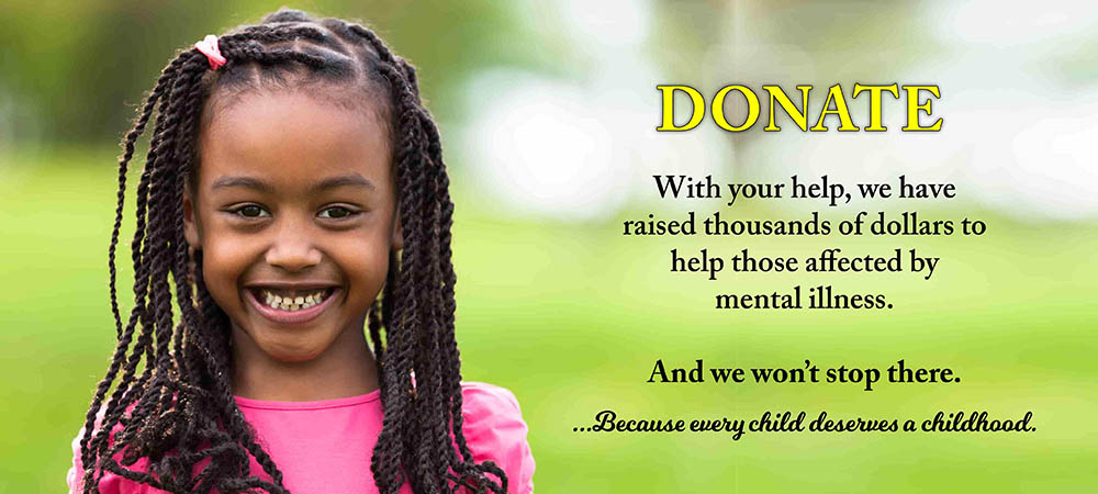 Donate: With your help we have raised thousands of dollars to help those affected by mental illness. And we won't stop there.
