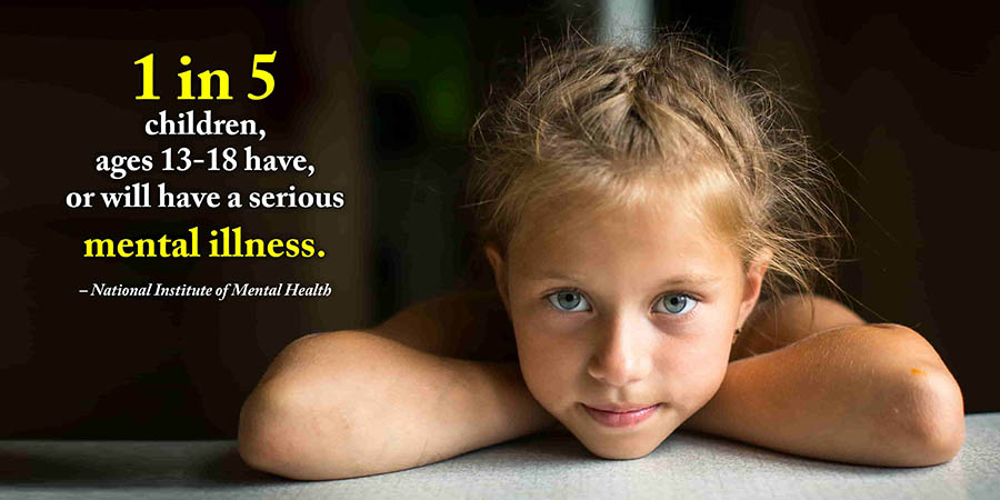 1 in 5 children ages 13 - 18 have or will have a serious mental illness. - NIMH