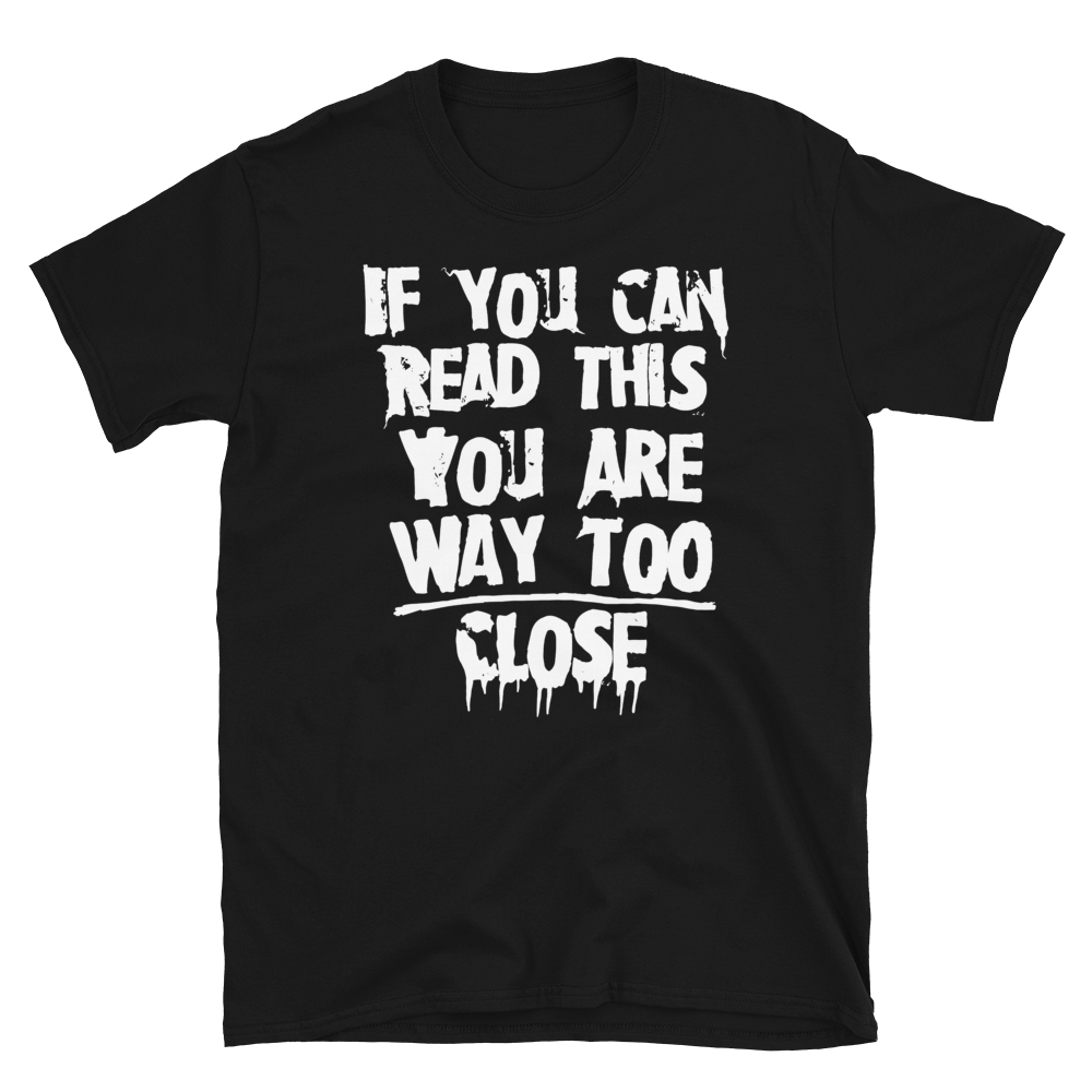 "Featured image for ""Too Close - Short-Sleeve Unisex T-Shirt"""