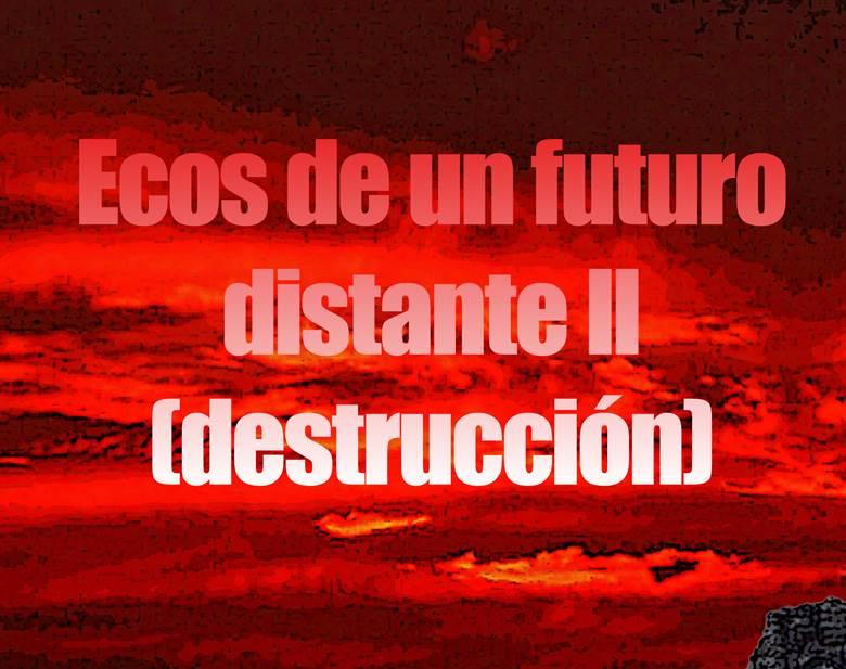 ¡Ecos de un futuro distante II: Destrucción ya a la venta!