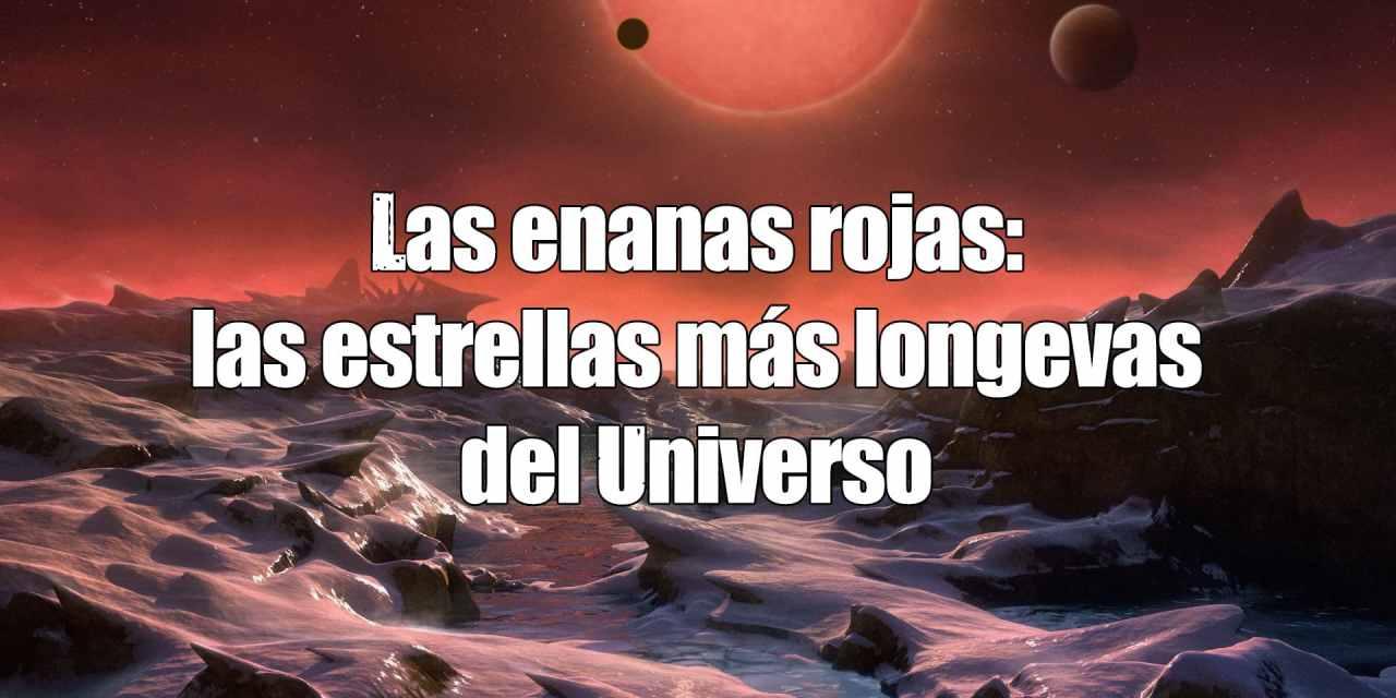 Las enanas rojas, las estrellas más longevas del universo
