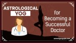 Astrology yog of becoming successful Doctor, Medical Profession